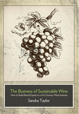 The Business of Sustainable Wine: How to Build Brand Equity in a 21st Century Wine Industry
