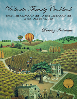 Front cover image for the cookbook Delicato Family Cookbook From the Old Country to the Wine Country, a History in Recipes