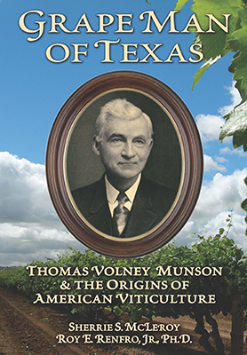 Front cover image for the book Grape Man of Texas Thomas Volney Munson and the Origins of American Viticulture