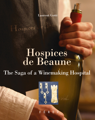 Front cover image for the book Hospices De Beaune The Saga of a Winemaking Hospital