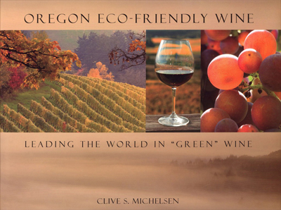 "Front cover image for the book Oregon Eco-Friendly Wine Leading the World in ""Green"" Wine"