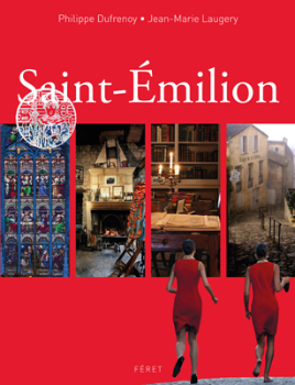 Front cover image for the book Saint-Émilion A Guide to the Beauty of Aquitaine