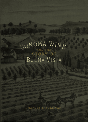 Front cover image for the book Sonoma Wine and the Story of Buena Vista A History of Sonoma Wine