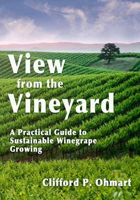 Front cover image for the book View from the Vineyard A Practical Guide to Sustainable Winegrape Growing