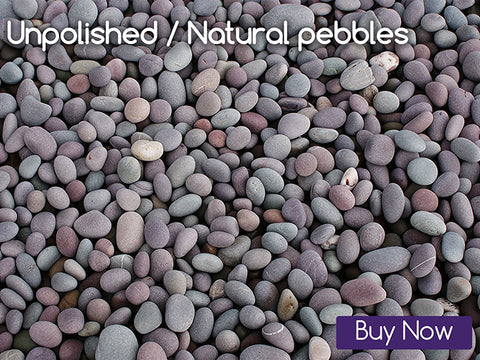 UNPOLISHED / NATURAL PEBBLES