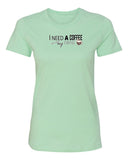 Need A Coffee Womens Tee