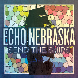 "Echo Nebraska ""Send the Ships"" EP"
