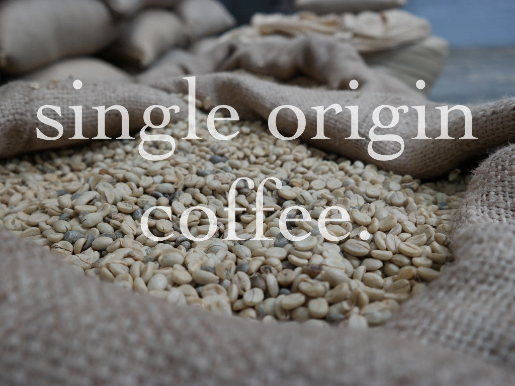 Single Origin Coffee.