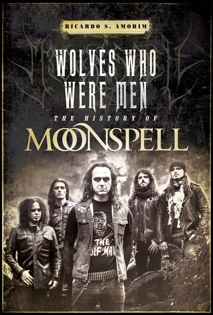 Pre-order [31st October 2019] WOLVES WHO WERE MEN - THE HISTORY OF MOONSPELL [paperback / signed hardback boxset with CD, flag, prints & more]