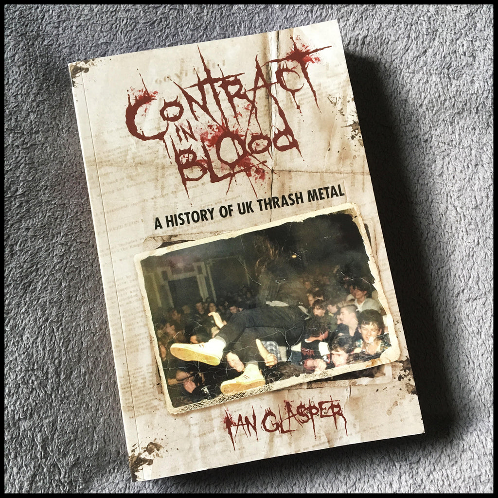 CONTRACT IN BLOOD: A HISTORY OF UK THRASH book