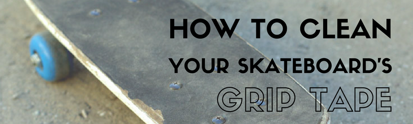How to clean your skateboard's grip tape