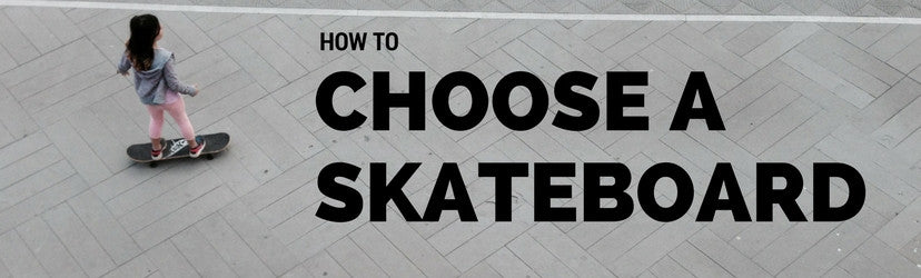 How to choose a skateboard