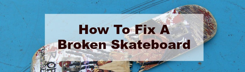 How to fix a broken skateboard