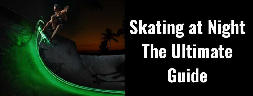 ultimate guide to skating at night