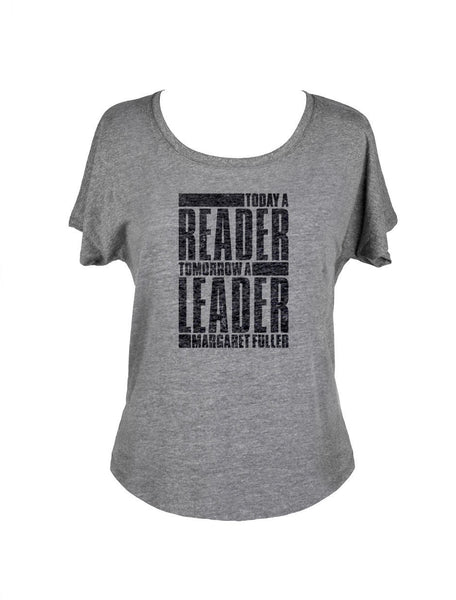 Today a Reader, Tomorrow a Leader (Women's Dolman)