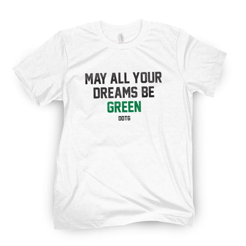 May All Your Dreams Be Green Tee