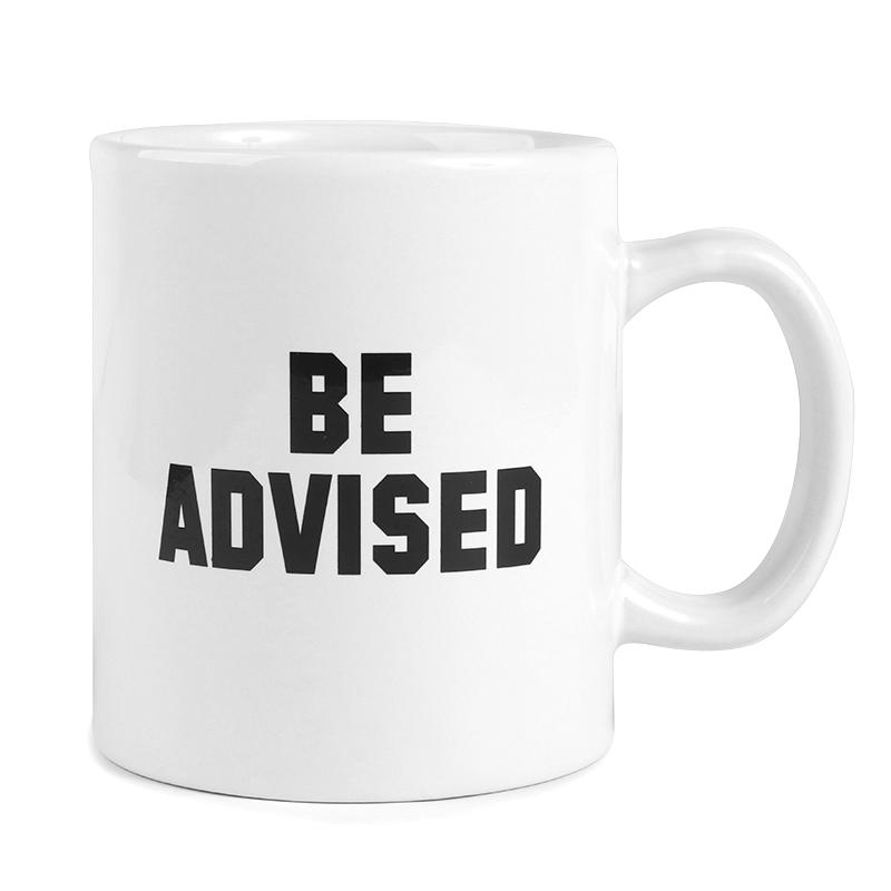 Be Advised Coffee Mug