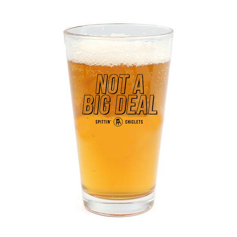 Not a Big Deal Pint Glass