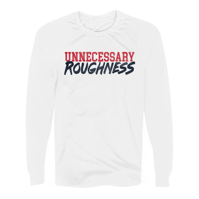 Unnecessary Roughness Long Sleeve Tee