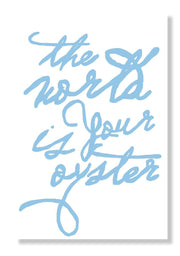 Gallery Prints Light Blue / 5x7 The World Is Your Oyster Handwritten Print