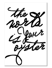 Gallery Prints The World Is Your Oyster Handwritten Print