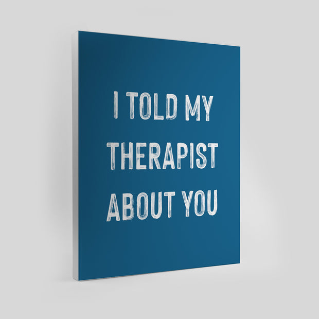 Gallery Prints I Told My Therapist About You