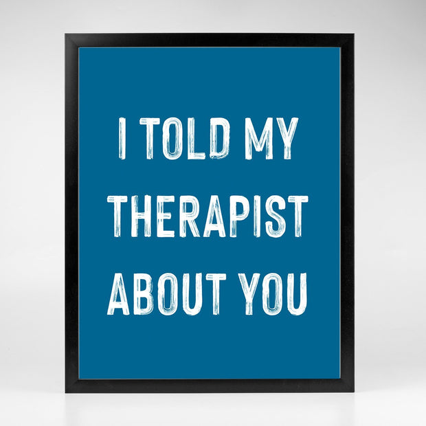 Gallery Prints Navy Print / 8x10 / Black I Told My Therapist About You