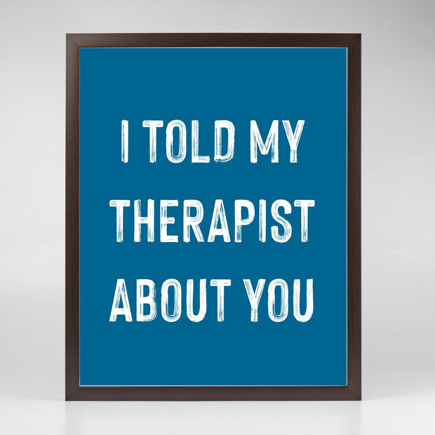 Gallery Prints Navy Print / 8x10 / Walnut I Told My Therapist About You