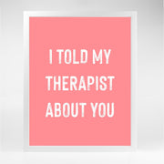 Gallery Prints Pink Print / 5x7 / Unframed I Told My Therapist About You