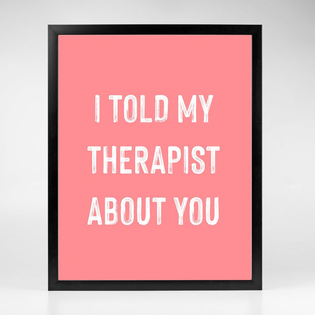 Gallery Prints Pink Print / 8x10 / Black I Told My Therapist About You