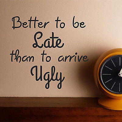 Better to be Late Wall Decal - Decor Designs Decals