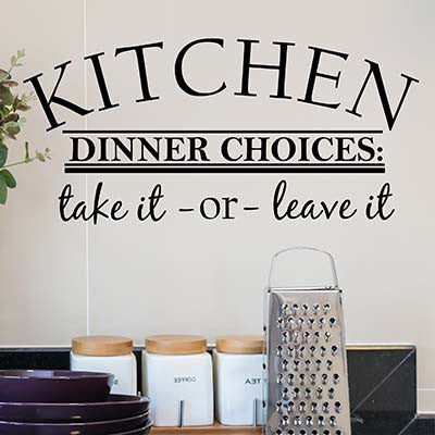 Kitchen Dinner Choices Take It Or Leave It Wall Quote Wall Words Vinyl Wall Decal Sticker - Decor Designs Decals