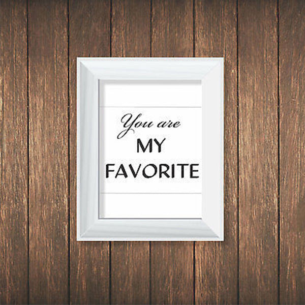 You are my Favorite Quote Print - Decor Designs Decals