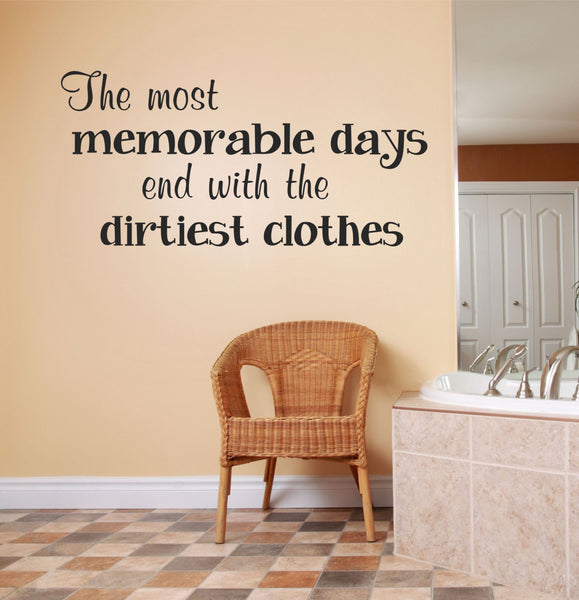 The Most Memorable Days End With The Dirtiest Clothes Wall Quote Vinyl Wall Decal Sticker - Decor Designs Decals - 1