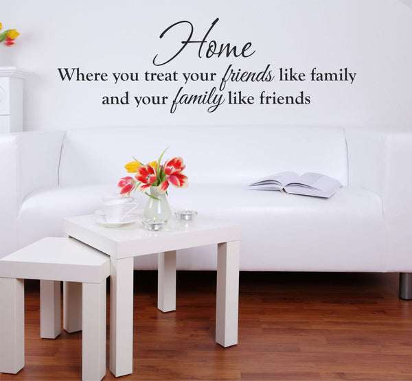 Home Where You Treat Your Friends Like Family And Your Family Like Friends Quote Vinyl Wall Decal Sticker - Decor Designs Decals - 1