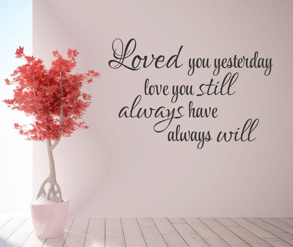 Loved You Yesterday, Love You Still, Always Have, Always Will Quote Love Quote Vinyl Wall Decal Sticker - Decor Designs Decals - 1