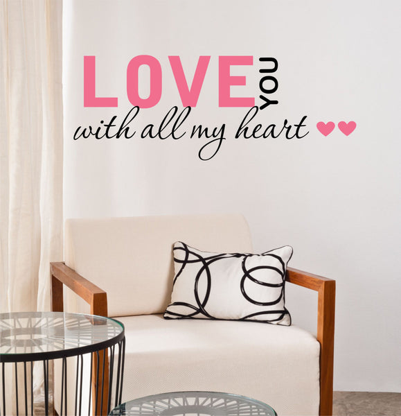 Love You With All My Heart Quote  Home And Love Quote Vinyl Wall Decal Sticker - Decor Designs Decals - 1
