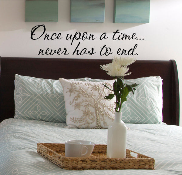 One Upon A Time Never Has To End Quote  Home And Love Quote Vinyl Wall Decal Sticker - Decor Designs Decals - 1