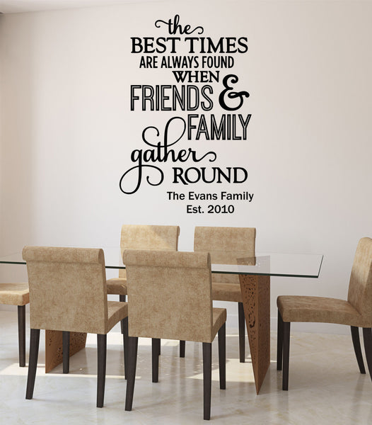The Best Times Are Found When Friends And Family Gather Round Personalized Custom Name Quote Vinyl Wall Decal Sticker - Decor Designs Decals - 1