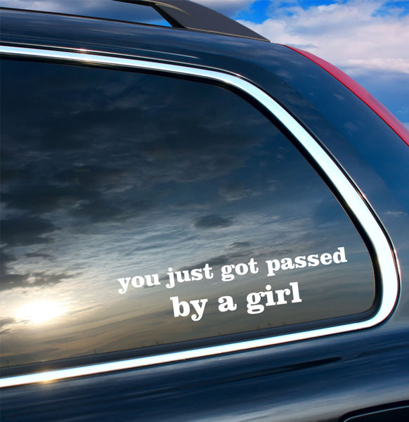 You Just Got Passed By A Girl Quote Vinyl Car Decal Vinyl Wall Decal Sticker - Decor Designs Decals - 1