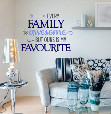 Every Family Is Awesome But Ours Is My Favorite Quote  Sticker Vinyl Wall Decal Sticker - Decor Designs Decals - 1