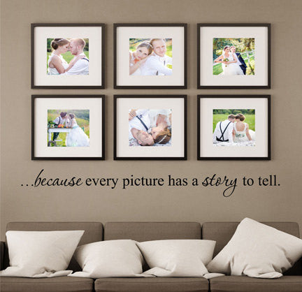 Because Every Picture Has A Story To Tell Quote Vinyl Wall Decal Sticker - Decor Designs Decals - 1
