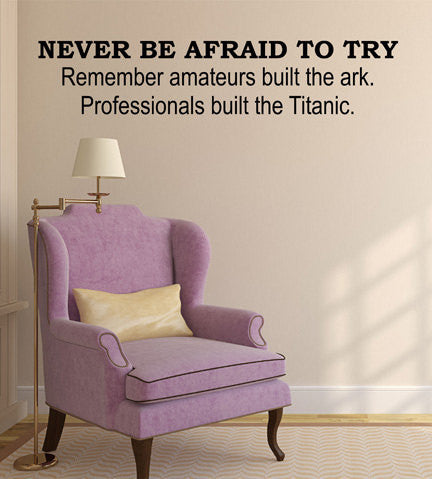 Never Be Afraid To Try Remember Amateurs Built The Ark, Professionals Built The Titanic Quote  Sticker Vinyl Wall Decal Sticker - Decor Designs Decals - 1