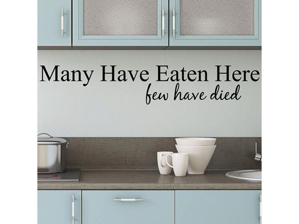 Many Have Eaten Here Few Have Died Quote Vinyl Wall Decal Sticker - Decor Designs Decals - 1
