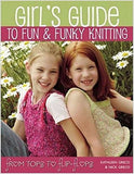 Girl's Guide to Fun and Funky Knitting: Tops to Flip Flops - Creative Ewe