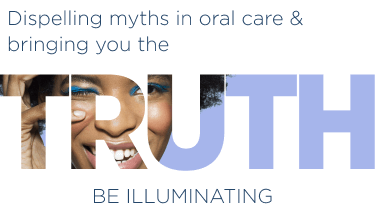 Dispelling myths in oral care & bringing you the truth