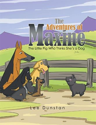 The Adventures of Maxine The Little Pig Who Thinks She's a Dog Written By Lee Dunstan