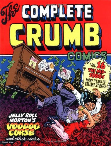 'The Complete Crumb Comics, Vol. 16: The Mid-1980s, More Years of Valiant Struggle' Robert Crumb