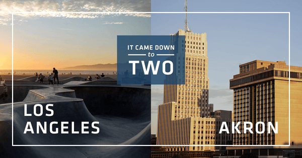 It came down to two: Los Angeles and Akron
