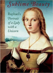 Sublime Beauty: Raphael's Portrait of a Lady with a Unicorn (Hardcover)